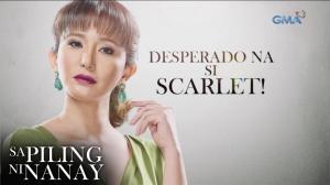 Sa Piling ni Nanay: Desperado na si Scarlet!