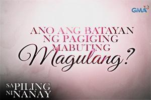 Sa Piling Ni Nanay: Ano ang batayan ng pagiging mabuting magulang?