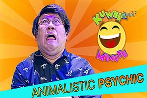 Kuwela Minute: The Animalistic Psychic