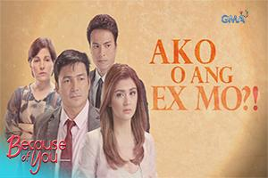 Because of You: Ako o ang ex mo?!